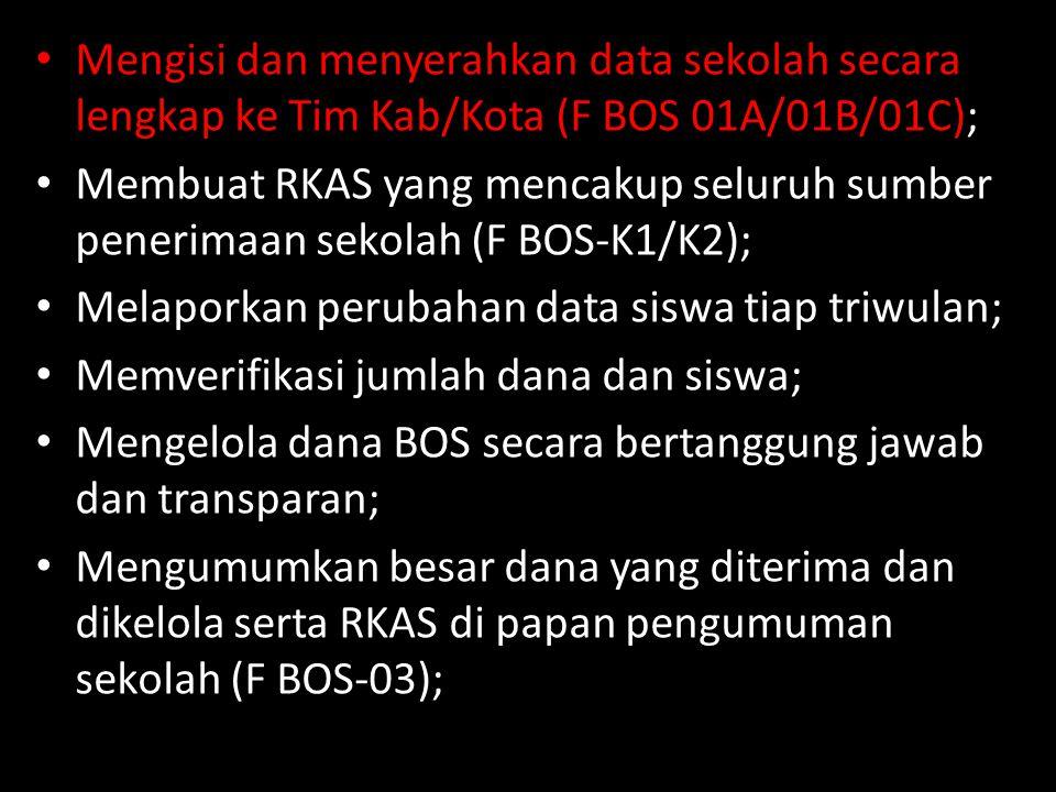 Mengisi dan menyerahkan data sekolah secara lengkap ke Tim Kab/Kota (F BOS 01A/01B/01C); Membuat RKAS yang mencakup seluruh sumber penerimaan sekolah