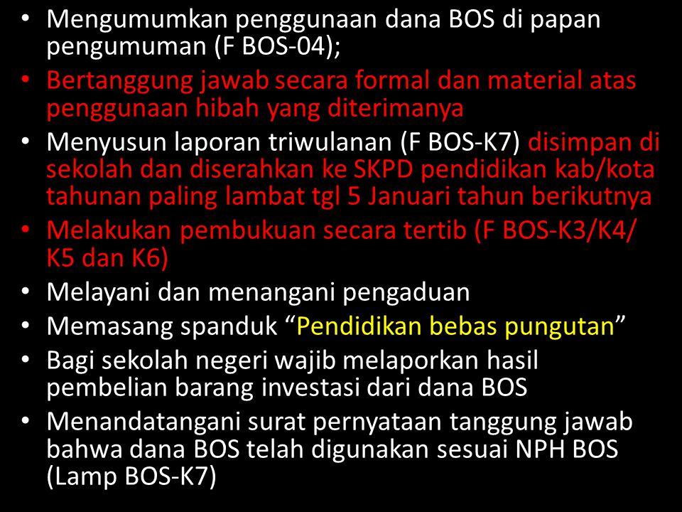 Mengumumkan penggunaan dana BOS di papan pengumuman (F BOS-04); Bertanggung jawab secara formal dan material atas penggunaan hibah yang diterimanya Me