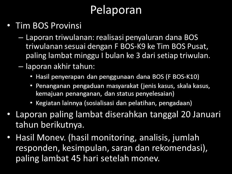 Tim BOS Kabupaten/Kota 1.Rekapitulasi penggunaan dana BOS yang bersumber dari Tim BOS sekolah (F BOS-K8) 2.Penanganan pengaduan masyarakat (jenis kasus, skala kasus, kemajuan penanganan, dan status penyelesaian) Laporan diserahkan paling lambat tanggal 10 Januari tahun berikutnya.