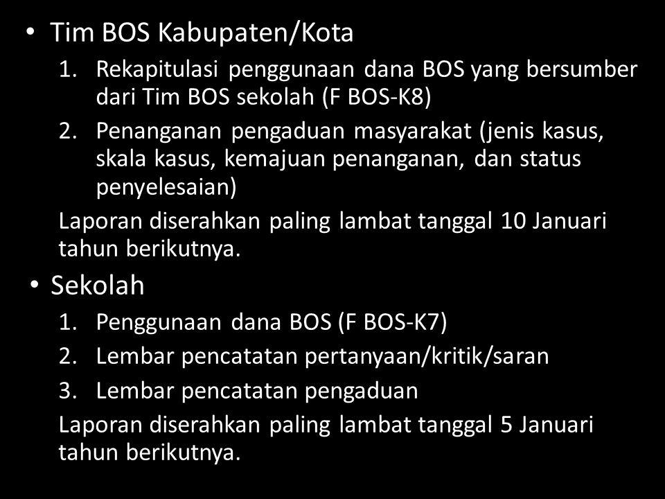 Tim BOS Kabupaten/Kota 1.Rekapitulasi penggunaan dana BOS yang bersumber dari Tim BOS sekolah (F BOS-K8) 2.Penanganan pengaduan masyarakat (jenis kasu