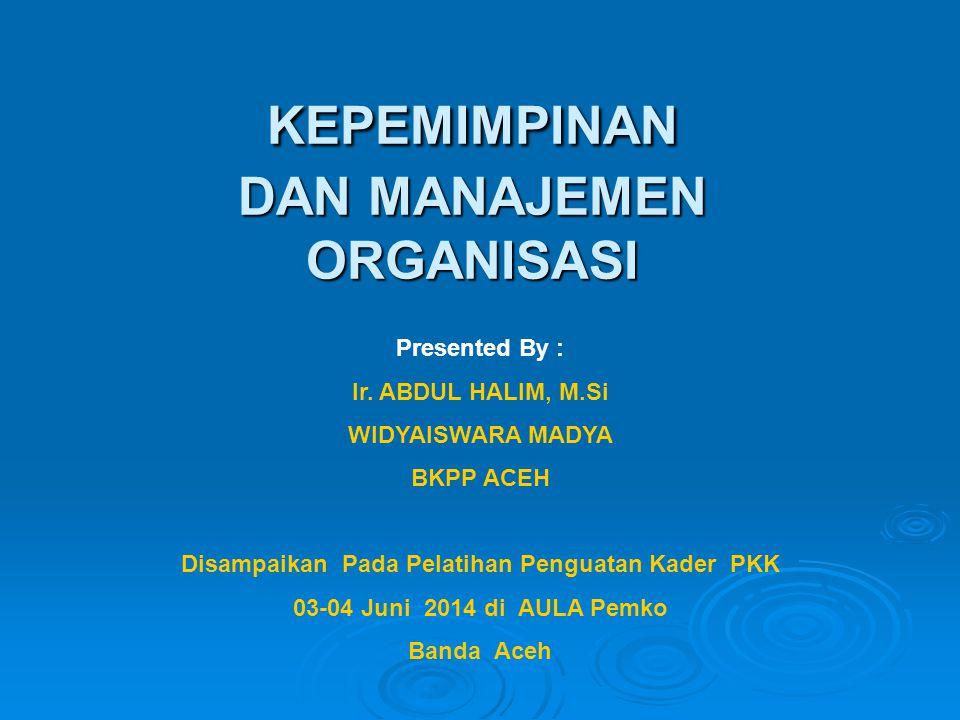 KEPEMIMPINAN DAN MANAJEMEN ORGANISASI Presented By : Ir.