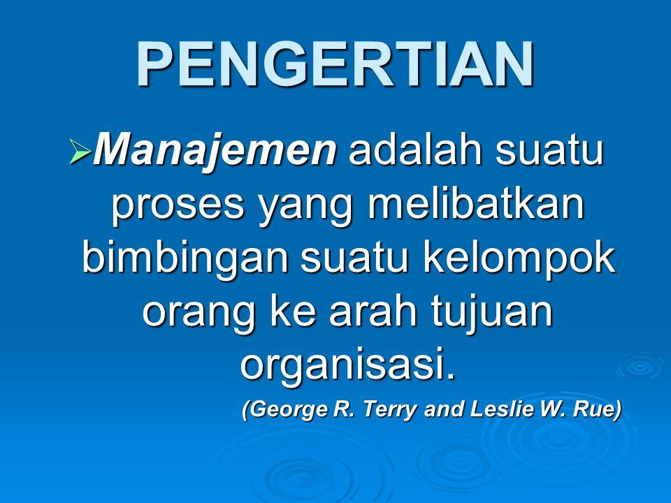 PENGERTIAN  Manajemen adalah suatu proses yang melibatkan bimbingan suatu kelompok orang ke arah tujuan organisasi. (George R. Terry and Leslie W. Ru