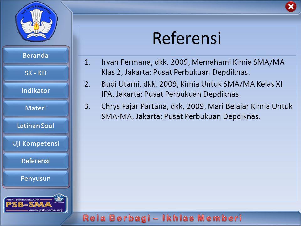 Beranda SK - KD Indikator Materi Latihan Soal Uji Kompetensi Referensi Penyusun Referensi 1.Irvan Permana, dkk. 2009, Memahami Kimia SMA/MA Klas 2, Ja