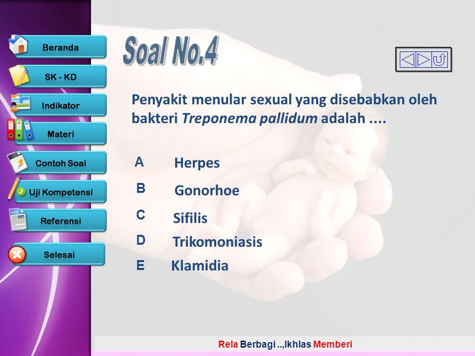 Rela Berbagi..,Ikhlas Memberi A B C D E Penyakit menular sexual yang disebabkan oleh bakteri Treponema pallidum adalah.... Herpes Gonorhoe Sifilis Tri