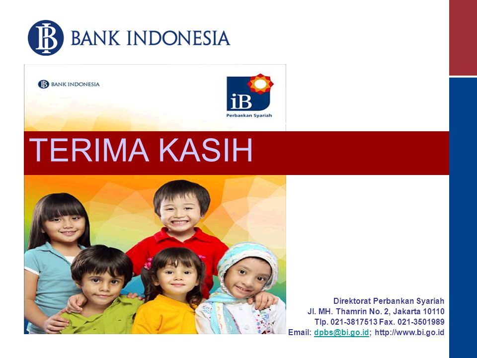 TERIMA KASIH Direktorat Perbankan Syariah Jl. MH. Thamrin No. 2, Jakarta 10110 Tlp. 021-3817513 Fax. 021-3501989 Email: dpbs@bi.go.id; http://www.bi.g
