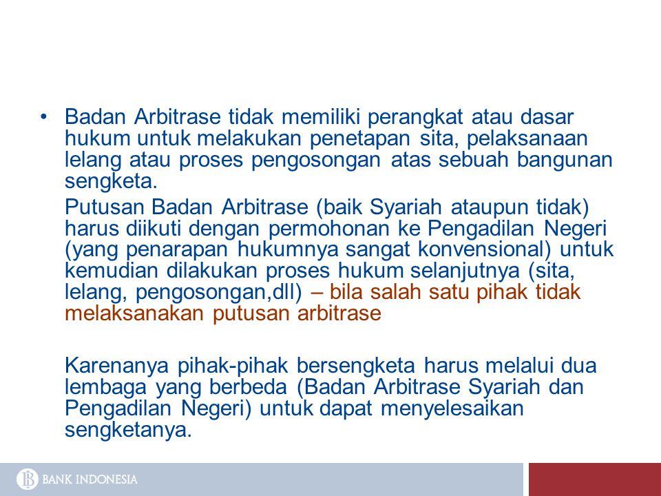 Badan Arbitrase tidak memiliki perangkat atau dasar hukum untuk melakukan penetapan sita, pelaksanaan lelang atau proses pengosongan atas sebuah bangu