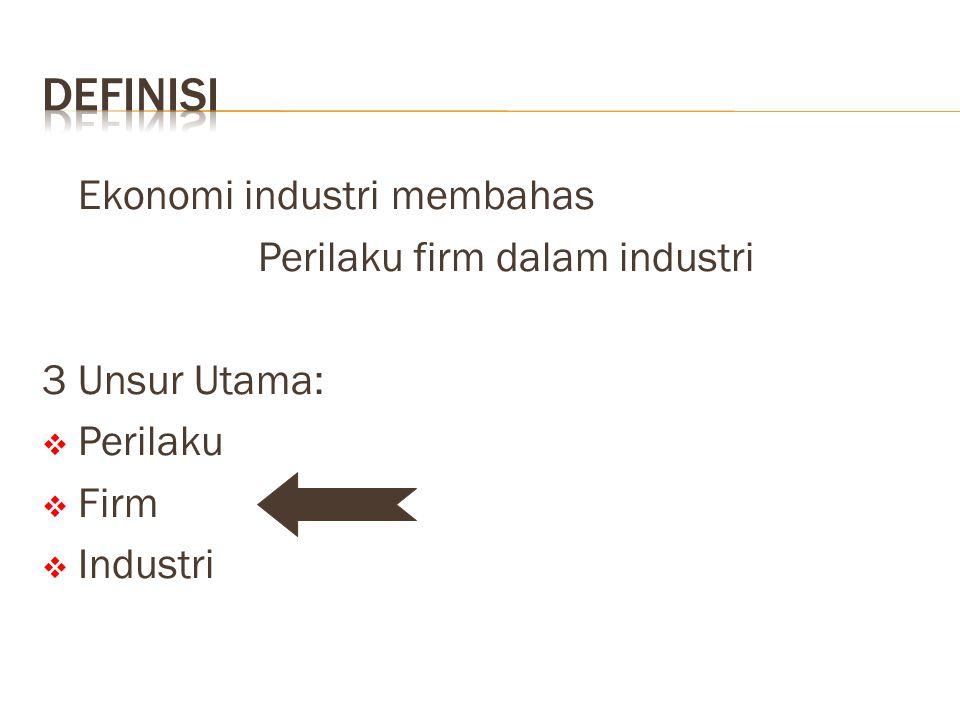 Ekonomi industri membahas Perilaku firm dalam industri 3 Unsur Utama:  Perilaku  Firm  Industri