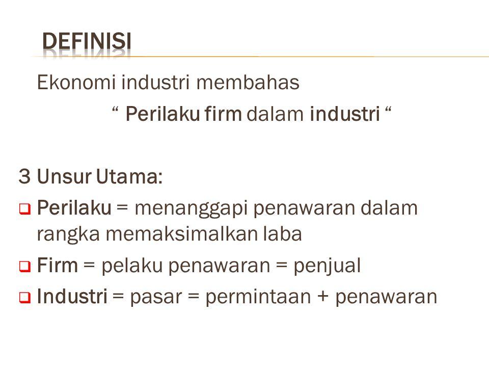 """Ekonomi industri membahas """" Perilaku firm dalam industri """" 3 Unsur Utama:  Perilaku = menanggapi penawaran dalam rangka memaksimalkan laba  Firm = p"""