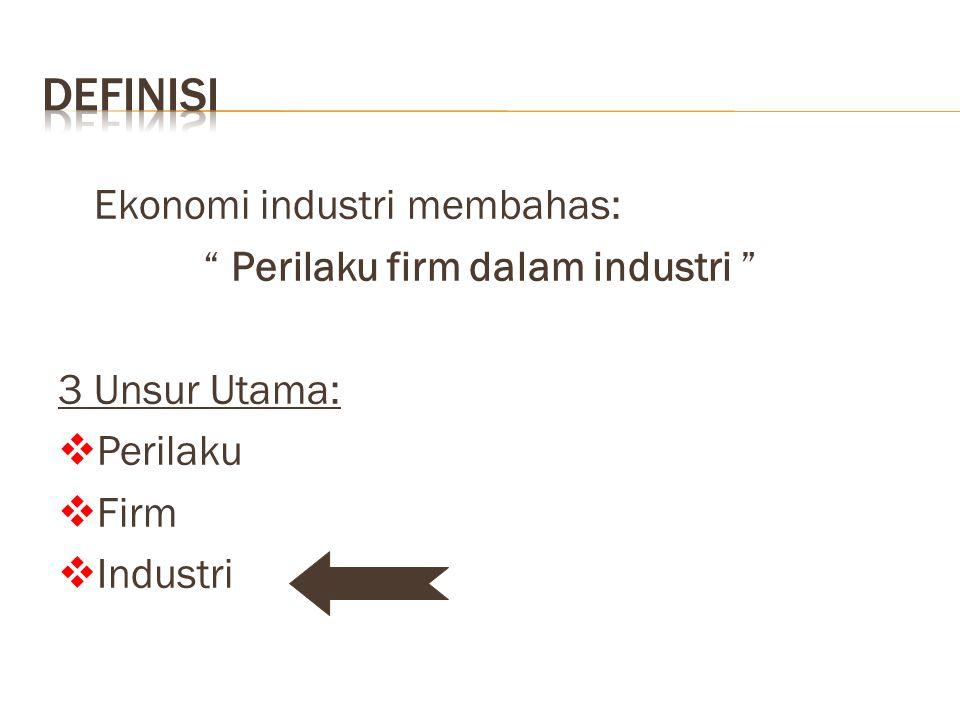 """Ekonomi industri membahas: """" Perilaku firm dalam industri """" 3 Unsur Utama:  Perilaku  Firm  Industri"""