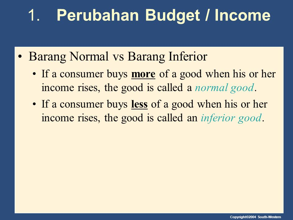 1.Perubahan Budget / Income Barang Normal vs Barang Inferior If a consumer buys more of a good when his or her income rises, the good is called a norm