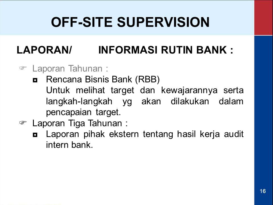 16 LAPORAN/INFORMASI RUTIN BANK :  Laporan Tahunan : ◘Rencana Bisnis Bank (RBB) Untuk melihat target dan kewajarannya serta langkah-langkah yg akan d
