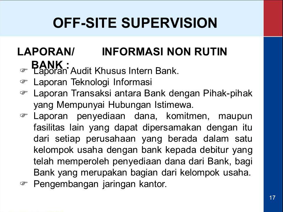 17 LAPORAN/INFORMASI NON RUTIN BANK :  Laporan Audit Khusus Intern Bank.  Laporan Teknologi Informasi  Laporan Transaksi antara Bank dengan Pihak-p