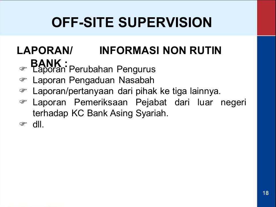 18 LAPORAN/INFORMASI NON RUTIN BANK :  Laporan Perubahan Pengurus  Laporan Pengaduan Nasabah  Laporan/pertanyaan dari pihak ke tiga lainnya.  Lapo