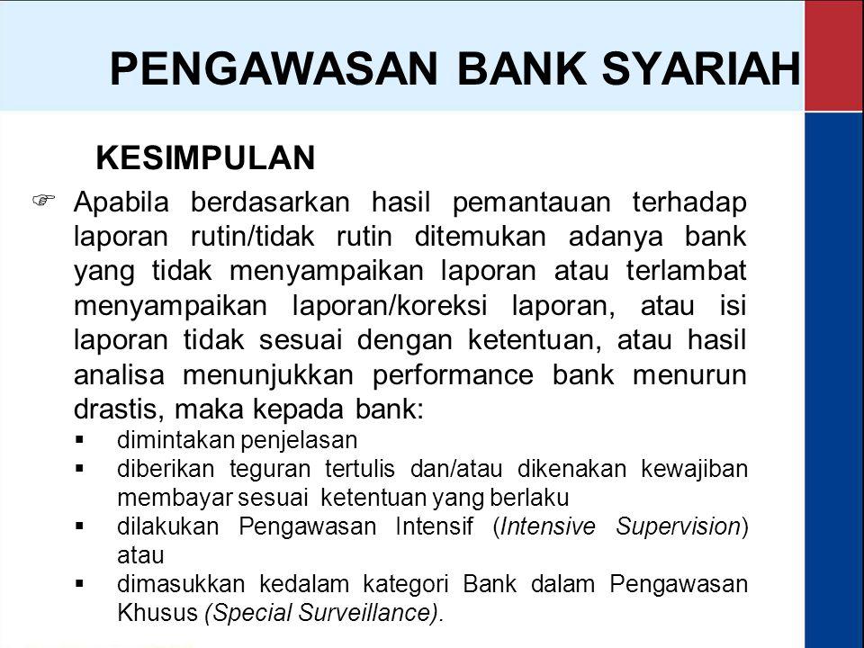 PENGAWASAN BANK SYARIAH  Apabila berdasarkan hasil pemantauan terhadap laporan rutin/tidak rutin ditemukan adanya bank yang tidak menyampaikan lapora