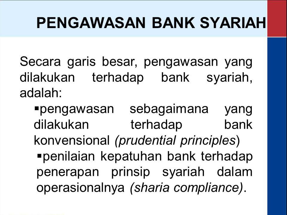 PENGAWASAN BANK SYARIAH Secara garis besar, pengawasan yang dilakukan terhadap bank syariah, adalah:  pengawasan sebagaimana yang dilakukan terhadap