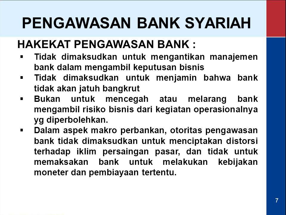 7 HAKEKAT PENGAWASAN BANK : PENGAWASAN BANK SYARIAH  Tidak dimaksudkan untuk mengantikan manajemen bank dalam mengambil keputusan bisnis  Tidak dima