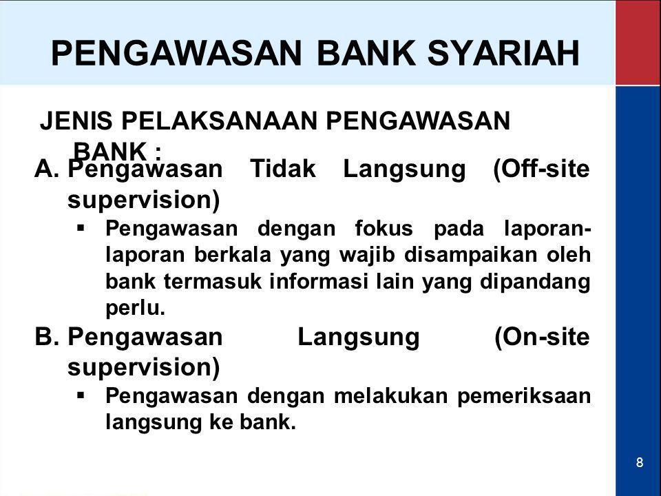 8 JENIS PELAKSANAAN PENGAWASAN BANK : PENGAWASAN BANK SYARIAH  Pengawasan Tidak Langsung (Off-site supervision)  Pengawasan dengan fokus pada lapor