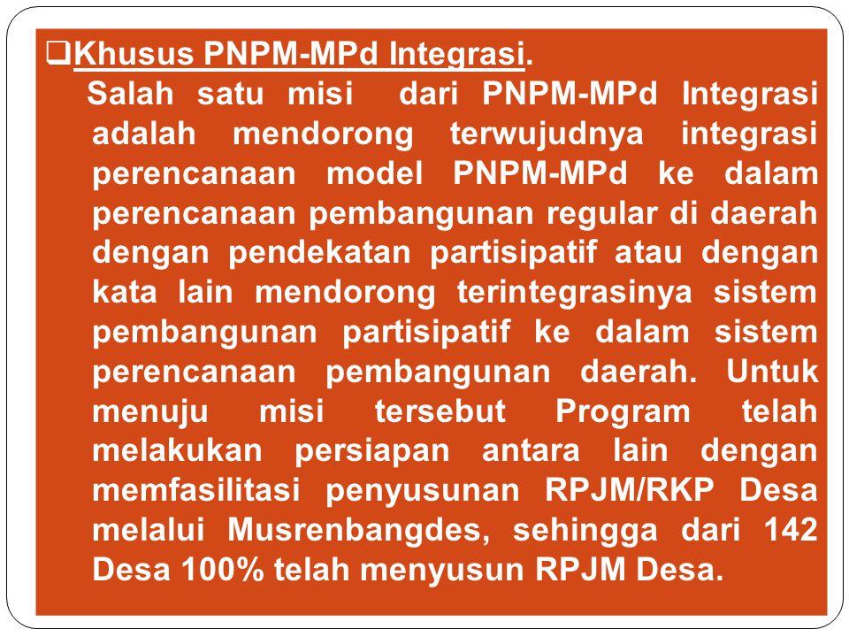  Khusus PNPM-MPd Integrasi. Salah satu misi dari PNPM-MPd Integrasi adalah mendorong terwujudnya integrasi perencanaan model PNPM-MPd ke dalam perenc
