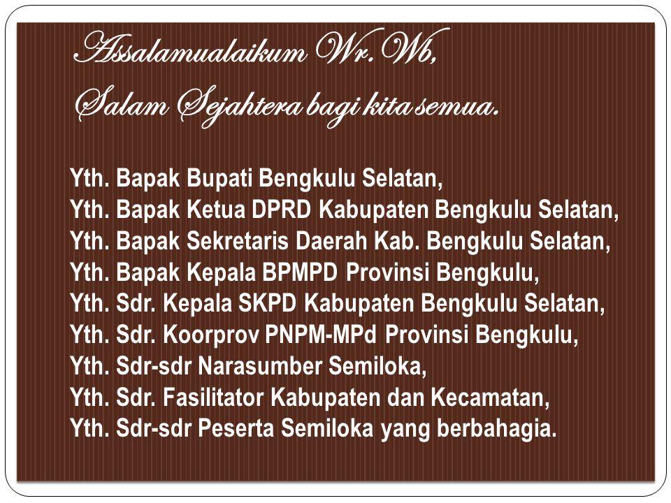 Assalamualaikum Wr.Wb, Salam Sejahtera bagi kita semua. Yth. Bapak Bupati Bengkulu Selatan, Yth. Bapak Ketua DPRD Kabupaten Bengkulu Selatan, Yth. Bap