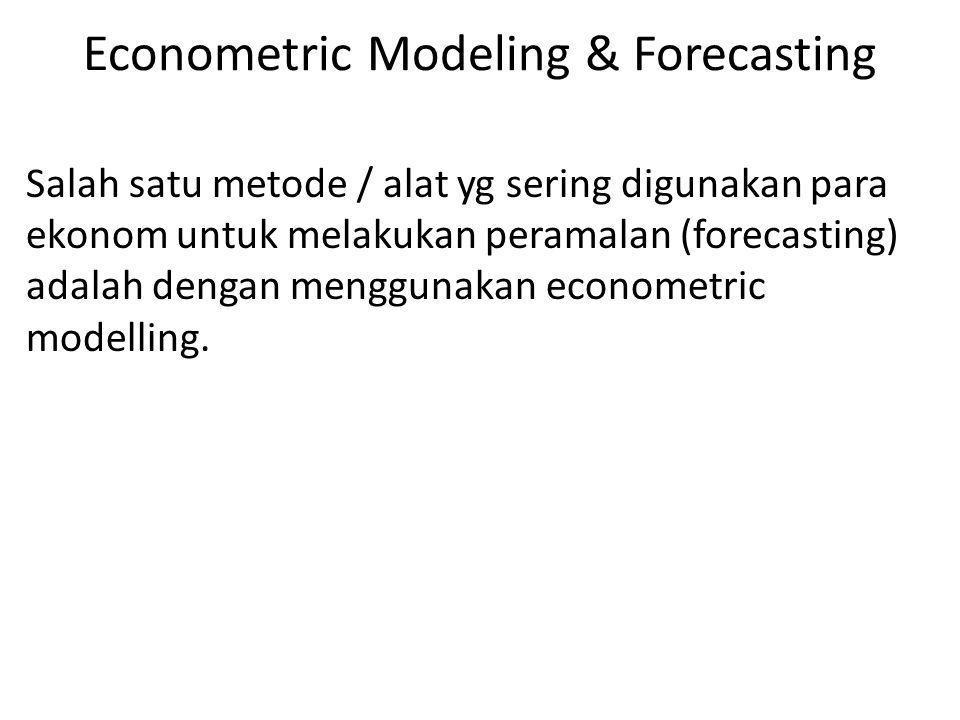 Econometric Modeling & Forecasting Salah satu metode / alat yg sering digunakan para ekonom untuk melakukan peramalan (forecasting) adalah dengan meng