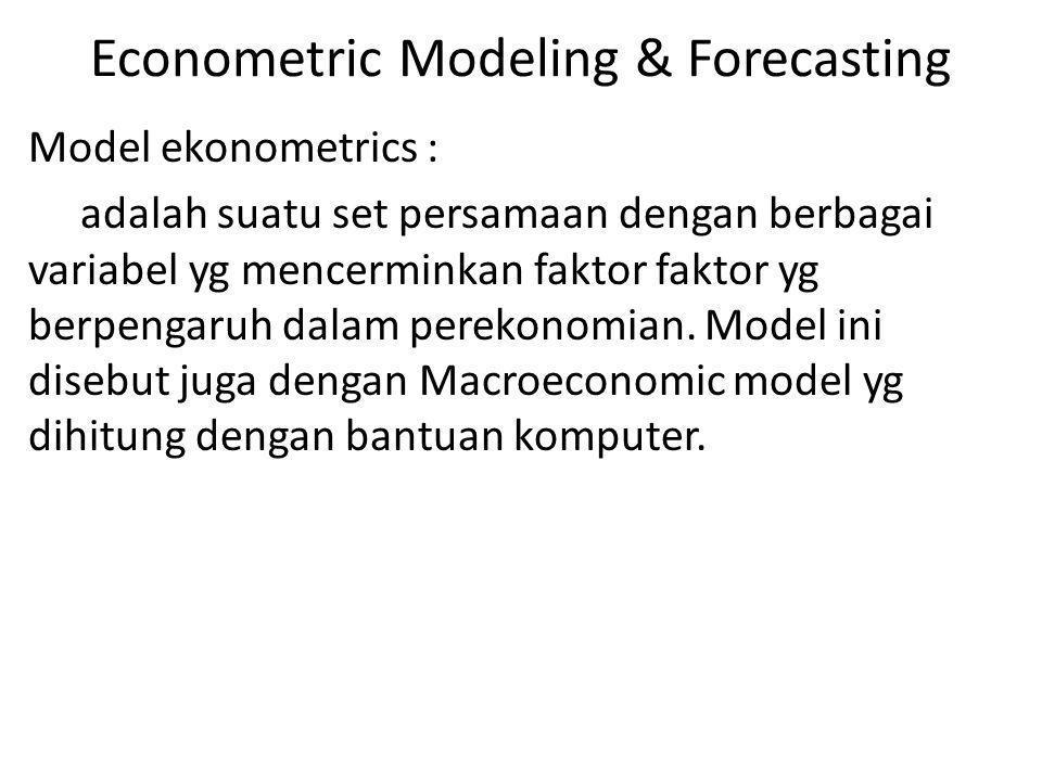 Econometric Modeling & Forecasting Model ekonometrics : adalah suatu set persamaan dengan berbagai variabel yg mencerminkan faktor faktor yg berpengar