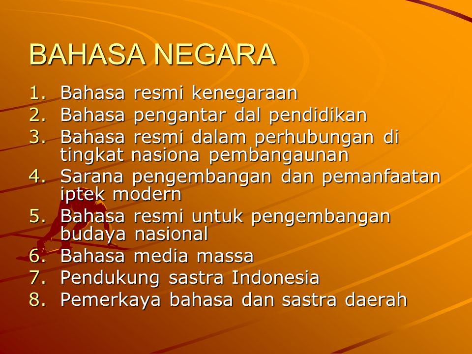 BAHASA NEGARA 1.Bahasa resmi kenegaraan 2.Bahasa pengantar dal pendidikan 3.Bahasa resmi dalam perhubungan di tingkat nasiona pembangaunan 4.Sarana pe