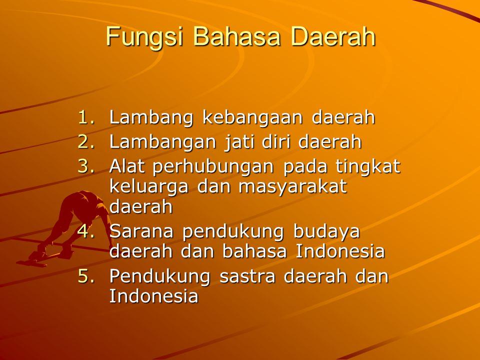 Fungsi Bahasa Daerah 1.Lambang kebangaan daerah 2.Lambangan jati diri daerah 3.Alat perhubungan pada tingkat keluarga dan masyarakat daerah 4.Sarana p