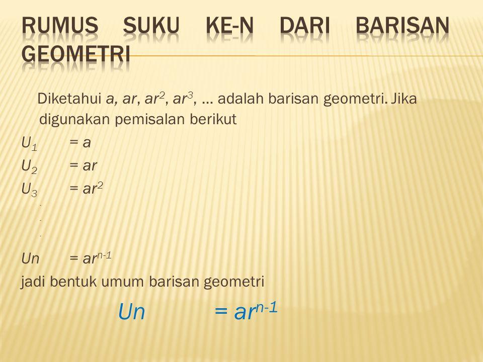 Diketahui a, ar, ar 2, ar 3, … adalah barisan geometri.
