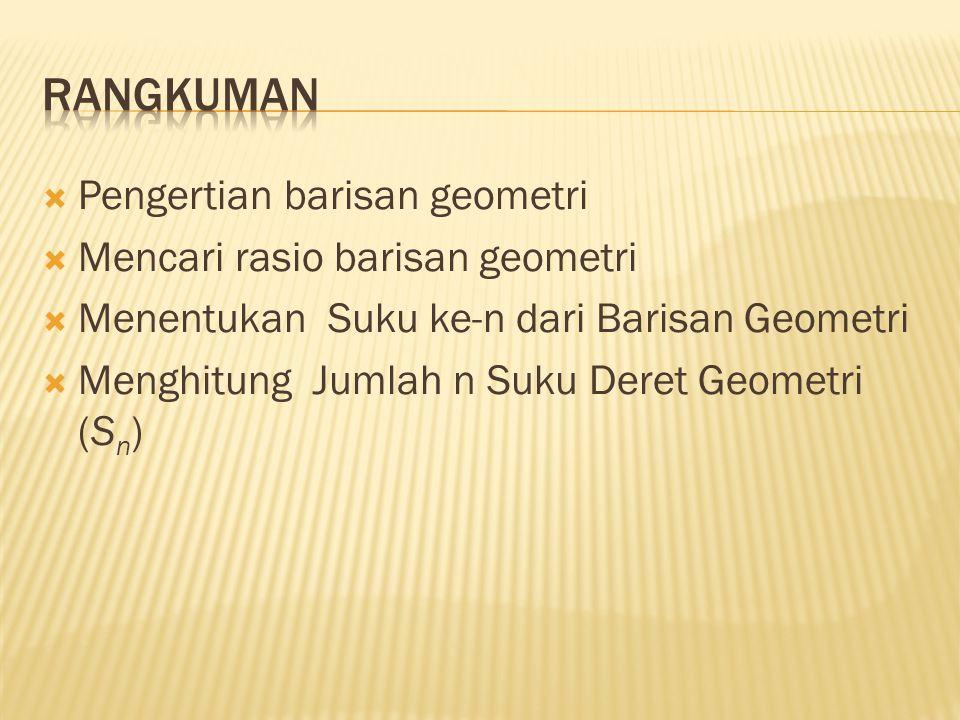  Pengertian barisan geometri  Mencari rasio barisan geometri  Menentukan Suku ke-n dari Barisan Geometri  Menghitung Jumlah n Suku Deret Geometri (S n )