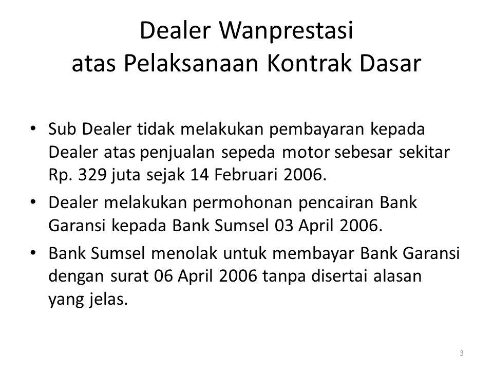 Pertimbangan Hukum Hakim Sub Dealer dan Bank Sumsel keduanya melakukan wanprestasi dan oleh karena itu wajib melakukan pembayaran ganti rugi kepada Dealer 4