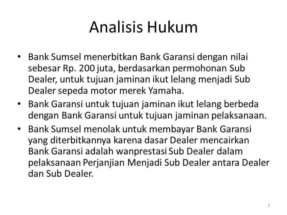 Analisis Hukum Dealer tidak memahami dengan benar isi Bank Garansi yang diterbitkan Bank Sumsel yaitu untuk keperluan jaminan Sub Dealer ikut lelang untuk menjadi Sub Dealer.