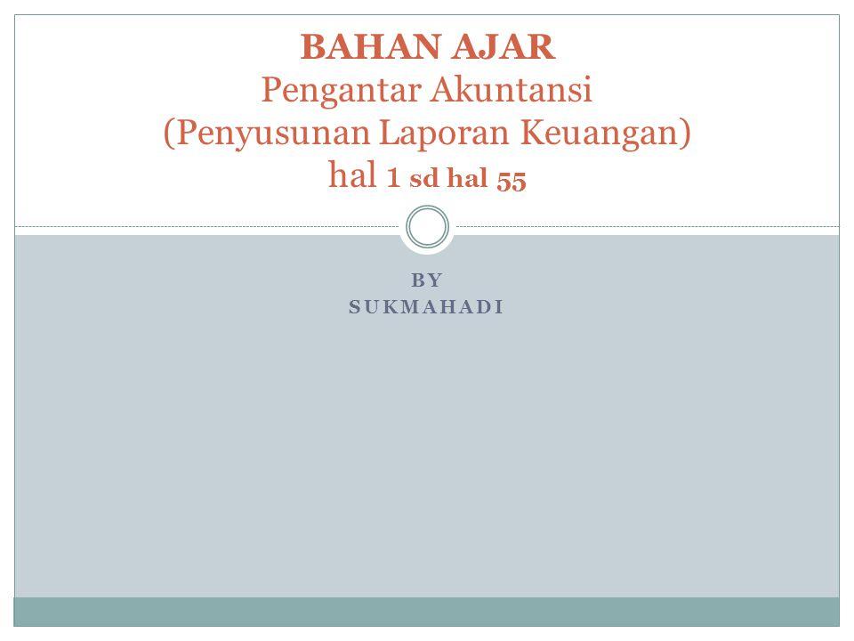 BY SUKMAHADI BAHAN AJAR Pengantar Akuntansi (Penyusunan Laporan Keuangan) hal 1 sd hal 55