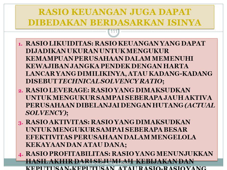 RASIO KEUANGAN JUGA DAPAT DIBEDAKAN BERDASARKAN ISINYA 1. RASIO LIKUIDITAS: RASIO KEUANGAN YANG DAPAT DIJADIKAN UKURAN UNTUK MENGUKUR KEMAMPUAN PERUSA