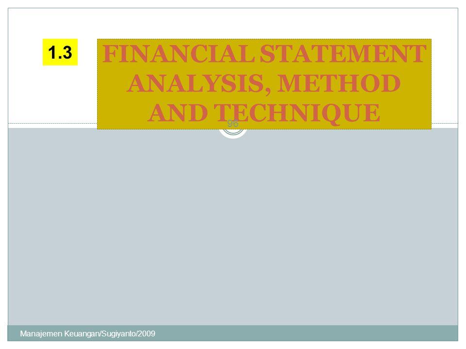 FINANCIAL STATEMENT ANALYSIS, METHOD AND TECHNIQUE 1.3 96 Manajemen Keuangan/Sugiyanto/2009