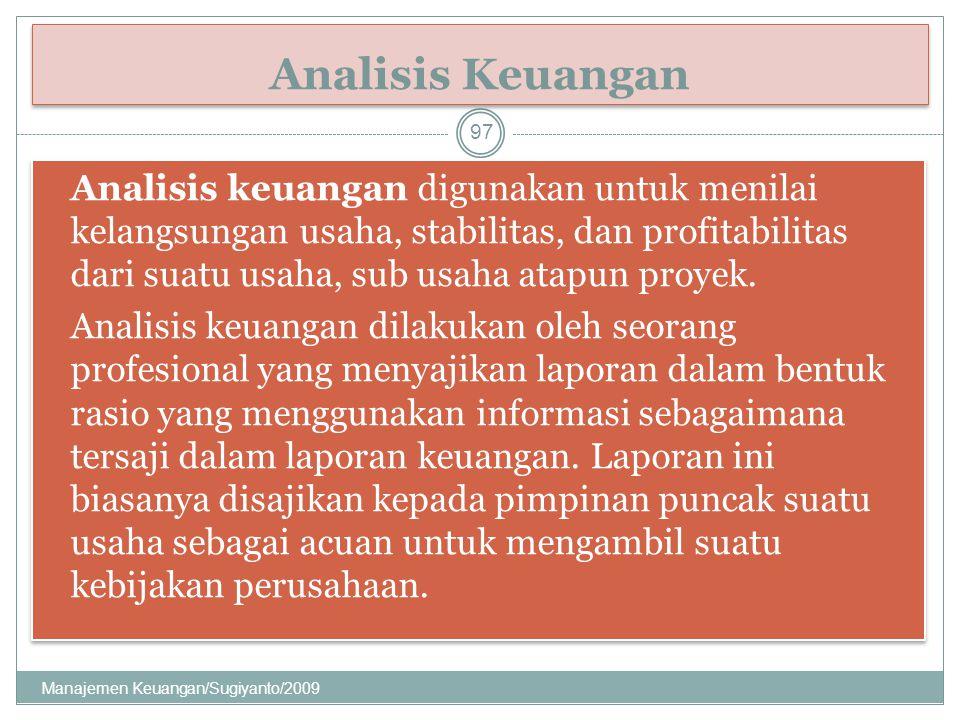 Analisis Keuangan Analisis keuangan digunakan untuk menilai kelangsungan usaha, stabilitas, dan profitabilitas dari suatu usaha, sub usaha atapun proy