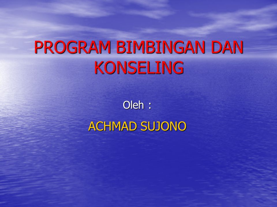 PROGRAM BIMBINGAN DAN KONSELING Oleh : ACHMAD SUJONO