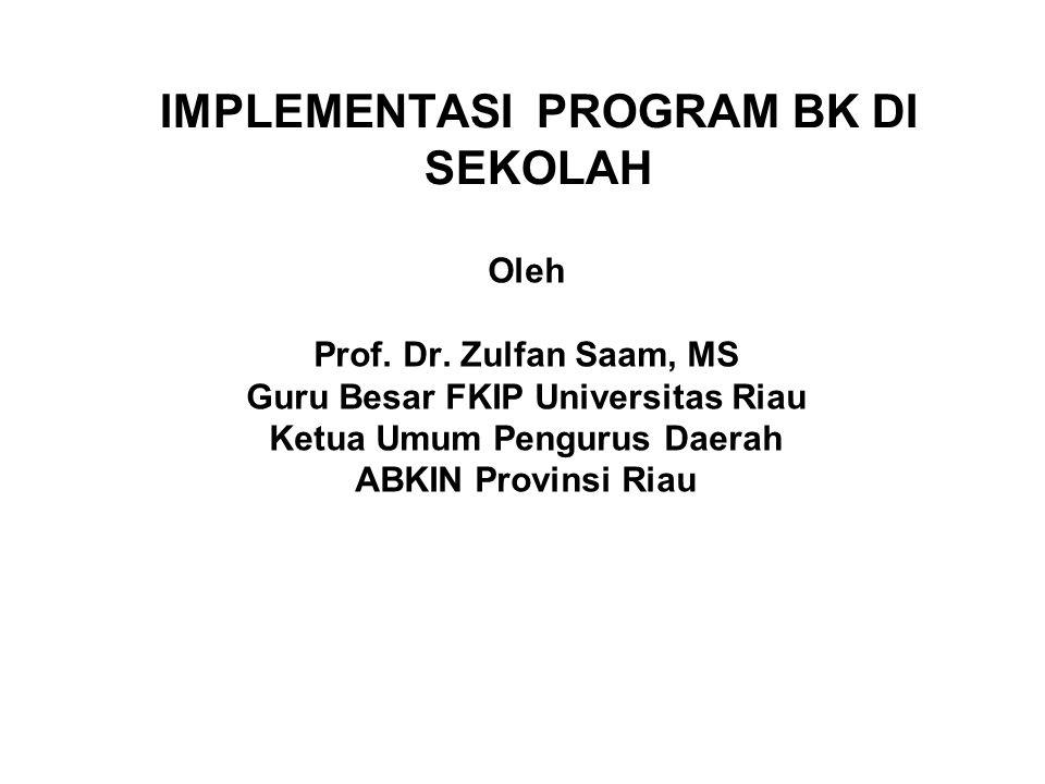 IMPLEMENTASI PROGRAM BK DI SEKOLAH Oleh Prof.Dr.