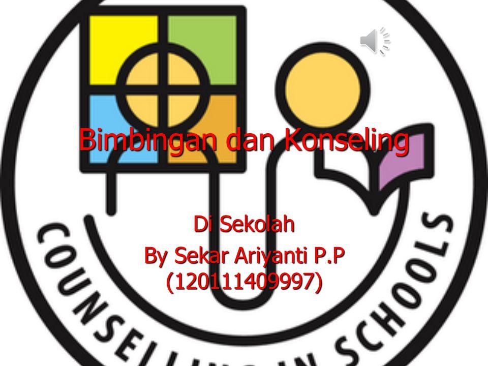 Bimbingan dan Konseling Di Sekolah By Sekar Ariyanti P.P (120111409997) …