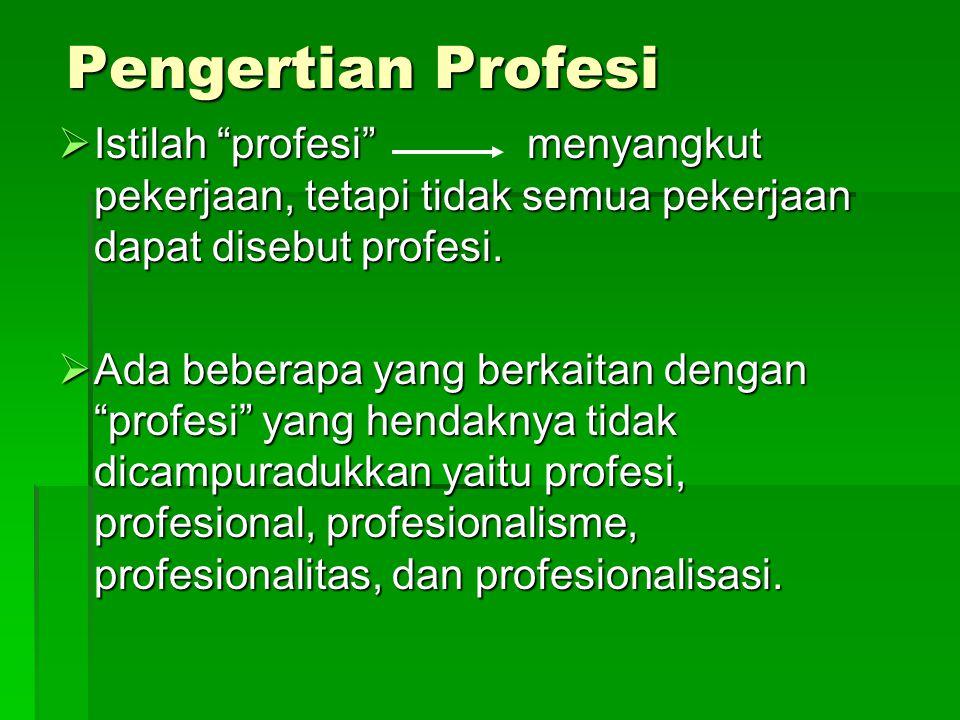 """Pengertian Profesi  Istilah """"profesi"""" menyangkut pekerjaan, tetapi tidak semua pekerjaan dapat disebut profesi.  Ada beberapa yang berkaitan dengan"""