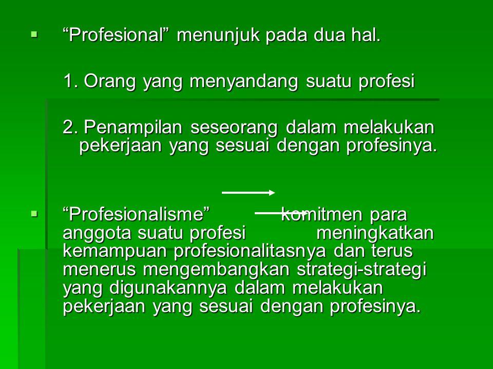 """ """"Profesional"""" menunjuk pada dua hal. 1. Orang yang menyandang suatu profesi 2. Penampilan seseorang dalam melakukan pekerjaan yang sesuai dengan pro"""