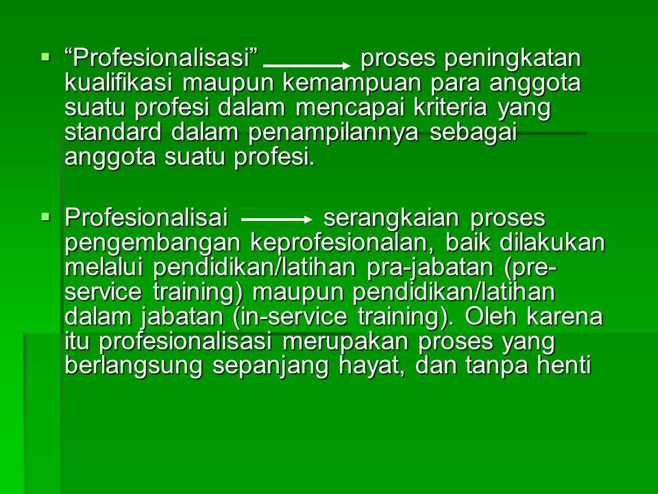 " ""Profesionalisasi"" proses peningkatan kualifikasi maupun kemampuan para anggota suatu profesi dalam mencapai kriteria yang standard dalam penampilan"