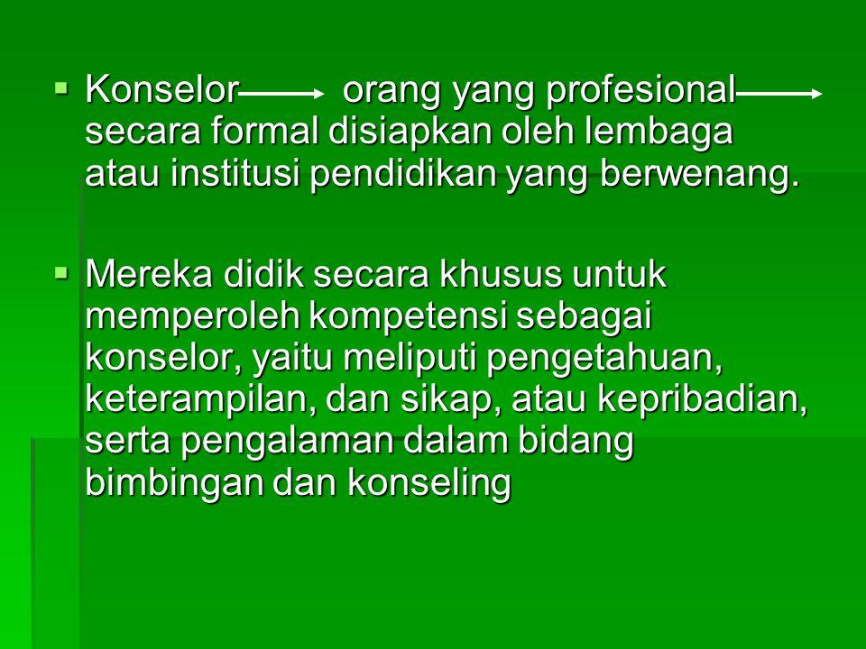  Konselor orang yang profesional secara formal disiapkan oleh lembaga atau institusi pendidikan yang berwenang.
