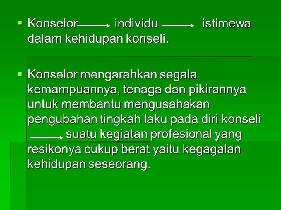  Konselor individu istimewa dalam kehidupan konseli.  Konselor mengarahkan segala kemampuannya, tenaga dan pikirannya untuk membantu mengusahakan pe