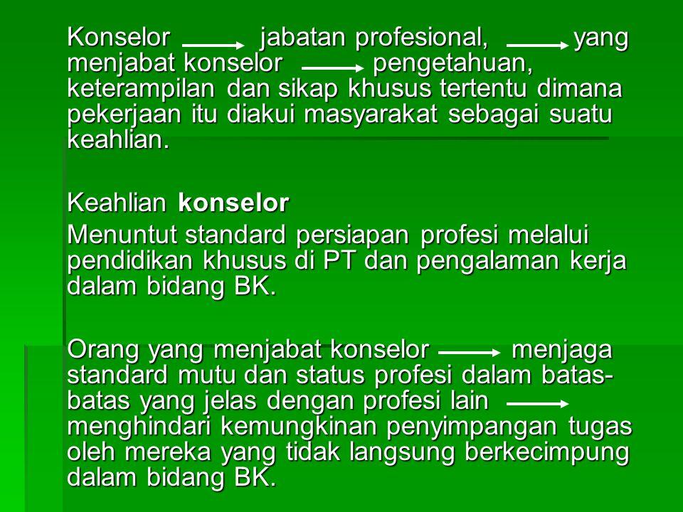 Konselor jabatan profesional, yang menjabat konselor pengetahuan, keterampilan dan sikap khusus tertentu dimana pekerjaan itu diakui masyarakat sebagai suatu keahlian.