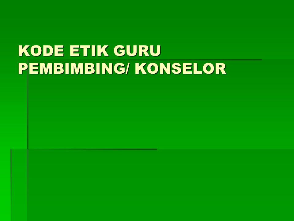 KODE ETIK GURU PEMBIMBING/ KONSELOR