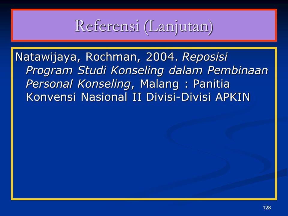 127 Referensi (Lanjutan) Kartadinata, Sunaryo, 2004. Standardisasi Profesi Konseling di Indonesia, Malang: Panitia Konvensi Nasional II Divisi-Divisi