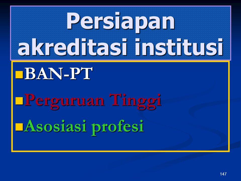 146 KOMISI AKREDITASI INSTITUSI (KAI) PERGURUAN TINGGI (AKREDITOR INSTITUSI) PEMBENTUKA N - PROGRAM STUDI A - PROGRAM STUDI B - PROGRAM STUDI C - DST