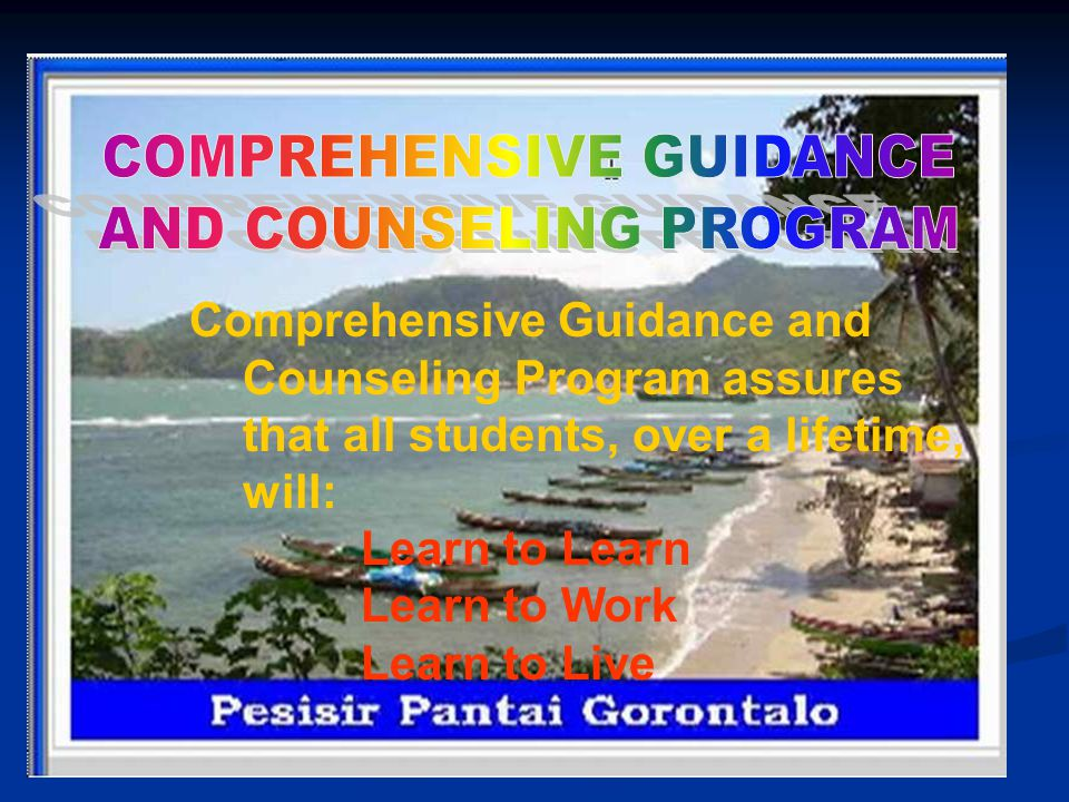 64 The Goal of Counseling The goal of counseling is to enhance a student's personal, social and educational development and to enable them to develop