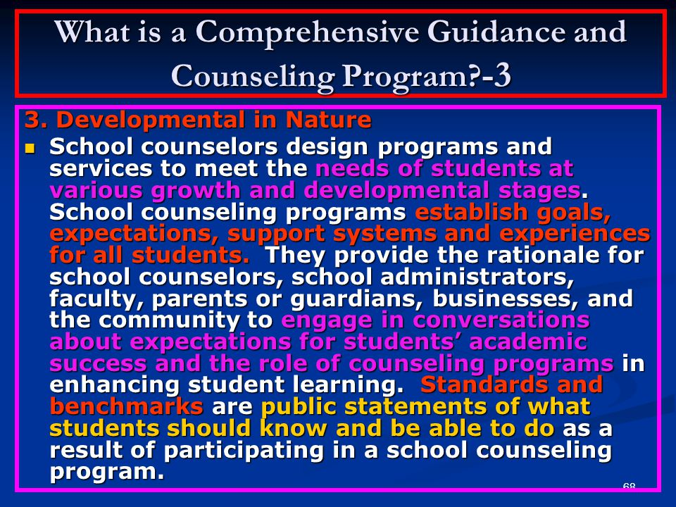 67 What is a Comprehensive Guidance and Counseling Program? -2 2. Preventive in Design The purpose of the school counseling program is to impart speci