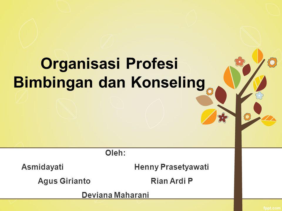 Oleh: AsmidayatiHenny Prasetyawati Agus GiriantoRian Ardi P Deviana Maharani Organisasi Profesi Bimbingan dan Konseling